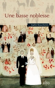 Une basse noblesse ebook by Sophie Beauchemin