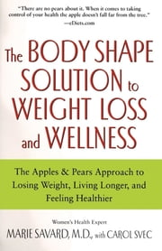 Apples & Pears - The Body Shape Solution for Weight Loss and Wellne ebook by Carol Svec,Marie Savard, M.D.