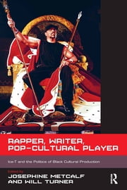 Rapper, Writer, Pop-Cultural Player - Ice-T and the Politics of Black Cultural Production ebook by Josephine Metcalf,Will Turner