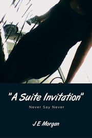 """A Suite Invitation"" - Never Say Never ebook by J E Morgan"