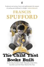 The Child that Books Built ebook by Francis Spufford