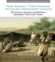 Near Eastern Tribal Societies During the Nineteenth Century - Economy, Society and Politics Between Tent and Town ebook by Eveline van der Steen