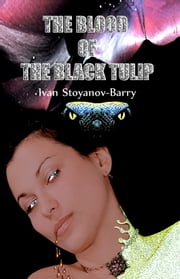 The blood of the black tulip ebook by Ivan Stoyanov-Barry,Barry Cussel