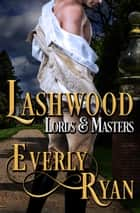 Lashwood - Lords & Masters, #2 eBook by Everly Ryan