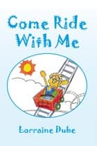 Come Ride With Me ebook by Lorraine Dube
