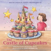 The Castle of Cupcakes - Mattie's Magical Animal Dreamworld #2 ebook by Lynn Bedford Hall,Jane Heinrichs