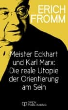 Meister Eckhart und Karl Marx: Die reale Utopie der Orientierung am Sein - Meister Eckhart and Karl Marx on Having and Being ebook by Erich Fromm, Rainer Funk