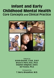 Infant and Early Childhood Mental Health - Core Concepts and Clinical Practice ebook by Kristie Brandt,Bruce D. Perry,Stephen Seligman,Ed Tronick,T. Berry Brazelton