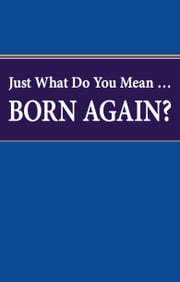 Just What Do You Mean Born Again? - Are you sure you are a born again Christian? ebook by Herbert W. Armstrong,Philadelphia Church of God