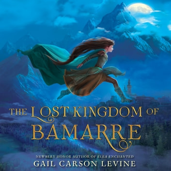 The Lost Kingdom of Bamarre audiobook by Gail Carson Levine