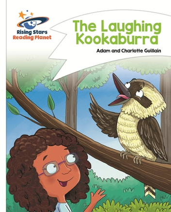 Reading Planet - The Laughing Kookaburra - White: Comet Street Kids ebook by Adam Guillain,Charlotte Guillain