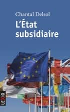 L'Etat subsidiaire ebook by Chantal Delsol