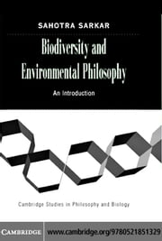 Biodiversity and Environmental Philosophy ebook by Sarkar,Sahotra