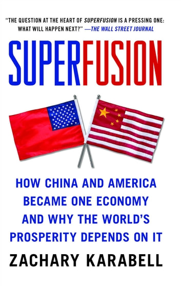 Superfusion - How China and America Became One Economy and Why the World's Prosperity Depends on It ebook by Zachary Karabell