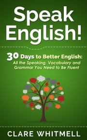 Speak English - 30 Days To Better English ebook by Clare Whitmell