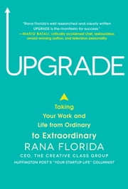 Upgrade: Taking Your Work and Life from Ordinary to Extraordinary ebook by Rana Florida