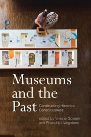 Museums and the Past - Constructing Historical Consciousness ebook by Viviane Gosselin,Phaedra Livingstone