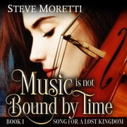 Music is Not Bound by Time - Time travel powered by music audiobook by Steve Moretti
