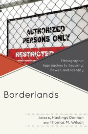 Borderlands - Ethnographic Approaches to Security, Power, and Identity ebook by Hastings Donnan,Thomas M. Wilson
