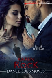 Dangerous Moves ebook by Karen Rock