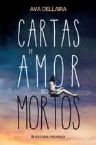 Cartas de Amor aos Mortos ebook by Ava Dellaira
