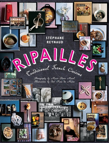 Ripailles - Traditional French Cuisine ebook by Stephane Reynaud