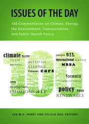 Issues of the Day - 100 Commentaries on Climate, Energy, the Environment, Transportation, and Public Health Policy ebook by Ian W.H. Parry,Felicia Day