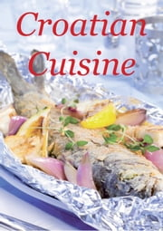 Croatian Cuisine ebook by Traditional Recipes