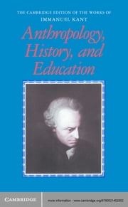 Anthropology, History, and Education ebook by Immanuel Kant,Robert B. Louden,Günter Zöller