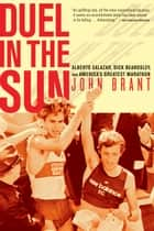 Duel in the Sun - Alberto Salazar, Dick Beardsley, and America's Greatest Marathon ebook by John Brant