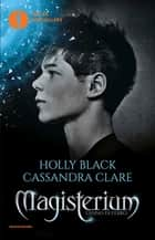 Magisterium - 1. L'anno di ferro ebook by Cassandra Clare, Holly Black, Beatrice Masini