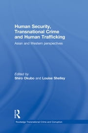 Human Security, Transnational Crime and Human Trafficking - Asian and Western Perspectives ebook by Shiro Okubo,Louise Shelley