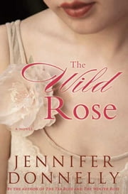 The Wild Rose ebook by Jennifer Donnelly