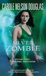 Silver Zombie - Delilah Street: Paranormal Investigator ebook by Carole Nelson Douglas