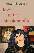 Love in the Kingdom of Oil ebook by Nawal El Saadawi