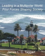 Leading in a Multipolar World: Four Forces Shaping Society ebook by James Taggart