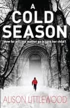 A Cold Season - The Chilling Richard and Judy Bestseller! ebook by Alison Littlewood