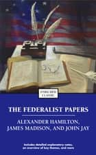 The Federalist Papers ebook by Alexander Hamilton, James Madison, John Jay