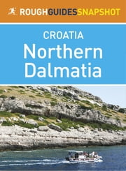 Northern Dalmatia Rough Guides Snapshot Croatia (includes Zadar, Nin, the Zadar archipelago, Murter, the Kornati islands, Šibenik and Krka National Park) ebook by Jonathan Bousfield