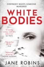 White Bodies: A taut and gripping psychological thriller for fans of Clare Mackintosh and Lisa Jewell ebook by Jane Robins