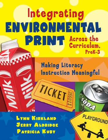Integrating Environmental Print Across the Curriculum, PreK-3 - Making Literacy Instruction Meaningful ebook by Lynn Kirkland,Dr. Jerry Aldridge,Patricia Kuby
