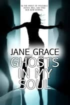 Ghosts In My Soul ebook by Jane Grace