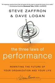 The Three Laws of Performance - Rewriting the Future of Your Organization and Your Life ebook by Steve Zaffron,Dave Logan