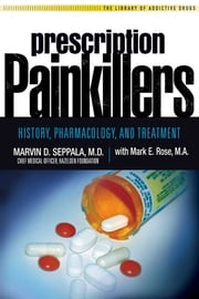 Prescription Painkillers - History, Pharmacology, and Treatment ebook by Marvin D Seppala, M.D.,Mark E. Rose