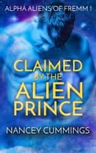 Claimed by the Alien Prince ebook by Nancey Cummings
