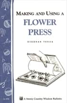 Making and Using a Flower Press ebook by Deborah Tukua