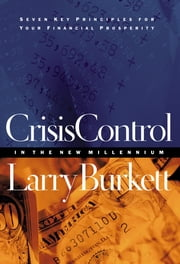 Crisis Control For 2000 and Beyond: Boom or Bust? - Seven Key Principles to Surviving the Coming Economic Upheaval ebook by Larry Burkett