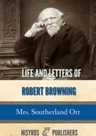 Life and Letters of Robert Browning ebook by Mrs. Southerland Orr