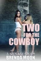 Two for the Cowboy: A Menage Story eBook by Brenda Moon