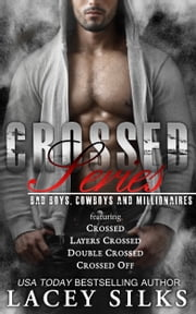 Crossed Series Box Set - Bad Boys, Cowboys and Millionaires ebook by Lacey Silks